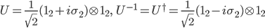 {  U=\frac{1}{\sqrt{2}}({\bf 1}_2+i\sigma_2)\otimes {\bf 1}_2,\ \ \ U^{-1}=U^\dagger=\frac{1}{\sqrt{2}}({\bf 1}_2-i\sigma_2)\otimes {\bf 1}_2 }