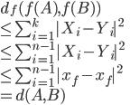 {  d_f( f(A),f(B) ) \  \leq \sum_{i=1}^k |X_i - Y_i|^2 \  \leq \sum_{i=1}^{n-1} |X_i - Y_i|^2 \  \leq \sum_{i=1}^{n-1} |x_f - x_f|^2 \  = d(A,B)  }