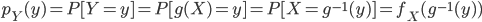 {  p_Y (y) = P [Y = y] = P[ g(X) = y] = P[ X = g^{-1} (y)] = f_X (g^{-1} (y) ) }