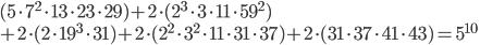{ (5\cdot7^2\cdot13\cdot23\cdot29)+2\cdot(2^3\cdot3\cdot11\cdot59^2)\\  +2\cdot(2\cdot19^3\cdot31)+2\cdot(2^2\cdot3^2\cdot11\cdot31\cdot37)+ 2\cdot(31\cdot37\cdot41\cdot43)=5^{10} }