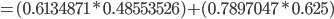 { = (0.6134871 * 0.48553526) + (0.7897047 * 0.625) }