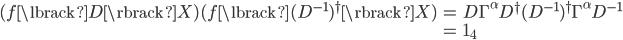 { \begin{align} (f\lbrack D\rbrack X)(f\lbrack (D^{-1})^\dagger\rbrack X) &=D\Gamma^\alpha D^\dagger (D^{-1})^\dagger \Gamma^\alpha D^{-1}\\ &={\bf 1}_4 \end{align} }