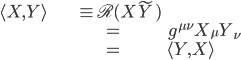 { \begin{align} \langle X,Y\rangle&\equiv \mathfrak{R}(X\tilde{Y})\\ &=g^{\mu\nu}X_\mu Y_\nu\\ &=\langle Y,X\rangle \end{align} }