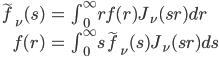 { \begin{align} \tilde{f}_{\nu}(s) &= \int_{0}^{\infty} r f(r) J_{\nu}(s r) dr \\ f(r) &= \int_{0}^{\infty} s \tilde{f}_{\nu}(s) J_{\nu}(s r) ds  \end{align} }