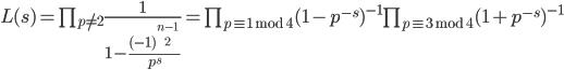 { \begin{align} L(s) = \prod_{p \neq 2}\frac{1}{1-\frac{(-1)^{\frac{n-1}{2}}}{p^s}} = \prod_{p \equiv 1\bmod 4}(1-p^{-s})^{-1}\prod_{p \equiv 3\bmod 4}(1+p^{-s})^{-1} \end{align} }