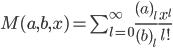 { \begin{align} M(a,b,x) = \sum_{l=0}^\infty \frac{(a)_l}{(b)_l} \frac{x^l}{l!} \end{align} }