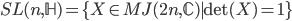 { \begin{align} SL(n,\mathbb{H})=\{X\in MJ(2n,\mathbb{C})|\det(X)=1\} \end{align} }