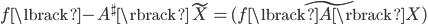{ \begin{align} f\lbrack -A^\sharp\rbrack \tilde{X}=\widetilde{(f\lbrack A\rbrack X)} \end{align} }