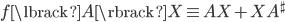 { \begin{align} f\lbrack A\rbrack X\equiv AX+XA^\sharp \end{align} }