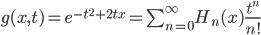 { \begin{align} g(x,t) = e^{-t^2+2tx} = \sum_{n=0}^\infty H_n(x) \frac{t^n}{n!} \end{align} }