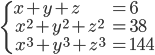{ \begin{eqnarray}   \begin{cases}    x+y+z &= 6  \\\     x^2+y^2+z^2 &= 38\\\     x^3+y^3+z^3&=144    \end{cases} \end{eqnarray} }