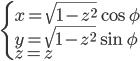 { \begin{eqnarray} \left\{ \begin{array}{ll}   x = \sqrt{1-z^2} \cos \phi \\   y = \sqrt{1-z^2} \sin \phi \\   z = z \end{array}\right. \end{eqnarray} }