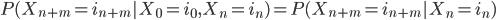 { \begin{equation} P(X_{n+m}=i_{n+m} | X_0=i_0,X_n=i_n) = P(X_{n+m}=i_{n+m} | X_n=i_n) \end{equation} }