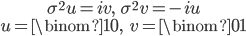 { \begin{gather} \sigma^2u=iv,\ \ \ \sigma^2v=-iu\\ u=\binom{1}{0},\ \ \ v=\binom{0}{1} \end{gather} }