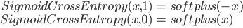 { \displaystyle \begin{eqnarray*} Sigmoid Cross Entropy(x, 1) &=& softplus (-x) \\ Sigmoid Cross Entropy(x, 0) &=& softplus (x) \\ \end{eqnarray*}}
