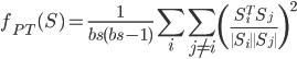 { \displaystyle \begin{equation}  f_{PT} (S) = \frac{1}{bs(bs - 1)} \sum_{i} \sum_{j \neq i} \left( \frac{S_{i}^{T}S_{j}}{\| S_{i} \| \| S_{j} \|} \right)^{2}  \end{equation} }