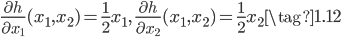 { \displaystyle \begin{equation} \frac{\partial h}{\partial x_1}(x_1,x_2)=\frac{1}{2}x_1,\ \frac{\partial h}{\partial x_2}(x_1,x_2)=\frac{1}{2}x_2 \tag{1.12} \end{equation} }