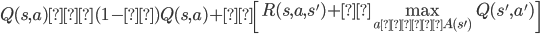 { \displaystyle \begin{equation} {\large Q(s,a) ← (1-α)Q(s,a)+α \left[ R(s,a,s')+γ\max_{a'∈A(s')} Q(s',a') \right] } \end{equation} }