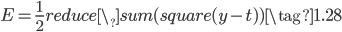 { \displaystyle \begin{equation} E = \frac{1}{2}reduce\_sum(square(y-t))  \tag{1.28} \end{equation} }