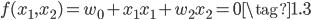 { \displaystyle \begin{equation} f(x_1,x_2) = w_0 + x_1 x_1 + w_2 x_2 = 0 \tag{1.3} \end{equation} }