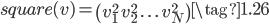 { \displaystyle \begin{equation} square(v)= \begin{pmatrix} v_1^{2} \ v_2^{2} \ . \ . \ . \ v_N^{2} \end{pmatrix}  \tag{1.26} \end{equation} }