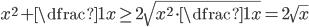 { \displaystyle x^2+\dfrac{1}{x} \geq 2\sqrt{x^2\cdot\dfrac{1}{x}} = 2\sqrt{x} }