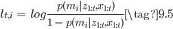{ \displaystyle l_{t, i} \  = \  log \frac{p(m_i | z_{1:t}, x_{1:t})}{1 \  - \  p(m_i | z_{1:t}, x_{1:t})} \tag{9.5} }