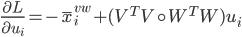 { \frac{\partial L}{\partial u_{i}} = - \bar{x}^{vw}_{i}  + (V^{T}V \circ W^{T}W)u_{i} }