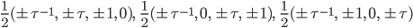 { \frac{1}{2}(\pm\tau^{-1},\,\pm\tau,\,\pm1,\,0),\ \ \  \frac{1}{2}(\pm\tau^{-1},\,0,\,\pm\tau,\,\pm1),\ \ \  \frac{1}{2}(\pm\tau^{-1},\,\pm1,\,0,\,\pm\tau) }