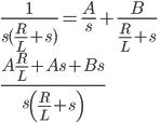 { \frac{1}{s(\frac{R}{L}+s)} = \frac{A}{s}+\frac{B}{\frac{R}{L}+s} \\ \frac{A \frac{R}{L} + As + Bs}{s \left(\frac{R}{L}+s \right)} }