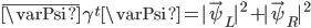 { \overline{\varPsi}\gamma^t\varPsi =|\vec{\psi}_L|^2+|\vec{\psi}_R|^2 }