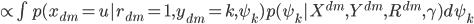 { \propto \int p(x_{dm} = u | r_{dm} = 1, y_{dm} = k, \psi_k)p(\psi_k|X^{dm}, Y^{dm}, R^{dm}, \gamma) d\psi_k }