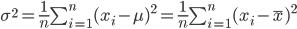 { \sigma^2 = \frac{1}{n}\sum_{i=1}^n(x_i-\mu)^2 = \frac{1}{n}\sum_{i=1}^n(x_i-\bar{x})^2 }