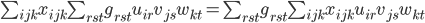 { \sum_{ijk} x_{ijk}\sum_{rst} g_{rst} u_{ir} v_{js} w_{kt} = \sum_{rst} g_{rst} \sum_{ijk} x_{ijk} u_{ir} v_{js} w_{kt} }