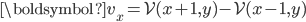 { {\boldsymbol v}_x = {\mathcal V}(x+1,y) - {\mathcal V}(x-1,y) }