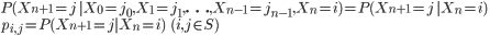 { {\small \begin{equation} P(X_{n+1} = j \; | X_0=j_0,X_1=j_1,\ldots,X_{n-1}=j_{n-1},X_n=i)=P(X_{n+1}=j\;|X_n=i) \ p_{i,j} = P(X_{n+1}=j|X_n=i) \;\;\; (i,j \in S) \end{equation}} }