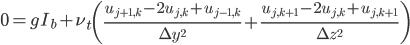 { 0 = g I_b + \nu_t \left(\frac{u_{j+1,k}-2u_{j,k}+u_{j-1,k}}{\Delta y^2}+\frac{u_{j,k+1}-2u_{j,k}+u_{j,k+1}}{\Delta z^2}\right) }