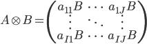 { A \otimes B = \left( \begin{array}{ccc} a_{11} B & \cdots & a_{1J} B \\ \vdots & \ddots & \vdots \\ a_{I1} B & \cdots & a_{IJ} B \end{array} \right) }
