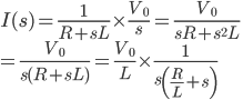 { I(s) = \frac{1}{R+sL} \times \frac{V_0}{s} = \frac{V_0}{sR+s^2 L} \\ = \frac{V_0}{s(R+sL)} = \frac{V_0}{L} \times \frac{1}{s \left(\frac{R}{L}+s \right)} }