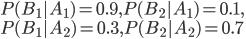 { P(B_1|A_1) = 0.9, P(B_2|A_1) = 0.1, \ P(B_1|A_2) = 0.3, P(B_2|A_2) = 0.7 }