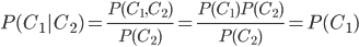 { P(C_1 | C_2 ) = \frac{P(C_1 , C_2 )}{P(C_2)} = \frac{P(C_1) P(C_2)}{P(C_2)} = P(C_1) }