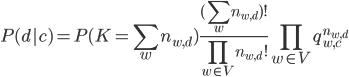 { P(d|c) = P(K=\displaystyle \sum_w n_{w,d}) \frac{(\displaystyle \sum_w n_{w,d})!}{\displaystyle \prod_{w \in V}n_{w,d}!}  \displaystyle \prod_{w \in V} q_{w,c}^{n_{w,d}} }