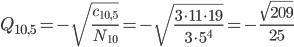 { Q_{10,5}=-\sqrt{\frac{c_{10,5}}{N_{10}}}=-\sqrt{\frac{3\cdot11\cdot19}{3\cdot5^4}}=-\frac{\sqrt{209}}{25} }