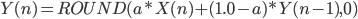 { Y(n) = ROUND(a * X(n) + (1.0 - a) * Y(n-1) , 0) }