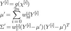{ Y^{[i]}  = g(\chi^{[i]}) \\  \displaystyle \mu^{'}    = \sum^{2n}_{i=0} w^{[i]}_m Y^{[i]}\\  \Sigma^{'} = w^{[i]}_c (Y^{[i]} - \mu^{'} ) (Y^{[i]} - \mu^{'} )^T }