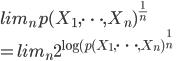 { lim_n p(X_1, \dots , X_n)^{ \frac{1}{n}} \\  = lim_n 2^{\log(p(X_1, \dots , X_n)^{ \frac{1}{n}}}  }