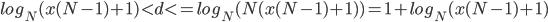 { log_{N}(x(N-1)+1)< d <= log_{N}(N(x(N-1)+1)) = 1 + log_{N}(x(N-1)+1) }