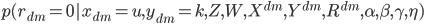 { p(r_{dm} = 0 | x_{dm} = u, y_{dm} = k, Z, W, X^{dm}, Y^{dm}, R^{dm}, \alpha, \beta, \gamma, \eta) }