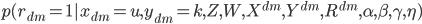 { p(r_{dm} = 1 | x_{dm} = u, y_{dm} = k, Z, W, X^{dm}, Y^{dm}, R^{dm}, \alpha, \beta, \gamma, \eta) }
