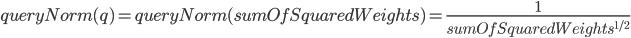 { queryNorm(q) = queryNorm(sumOfSquaredWeights) = \frac{1}{sumOfSquaredWeights^{1/2}} }